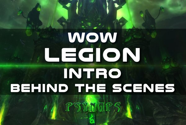 WoW Legion Intro by Psynaps – Behind the Scenes